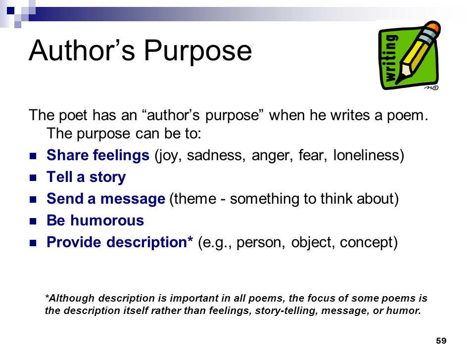 Author's PurposeThe poet has an author's purpose when he writes a poem. The purpose can be to: