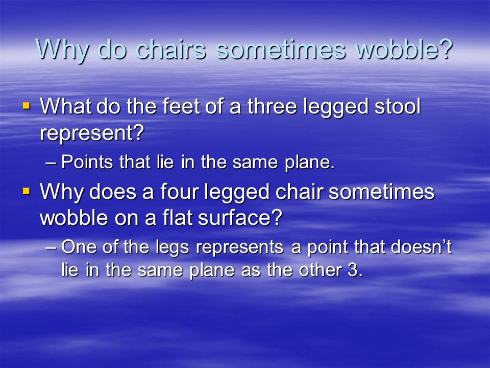 Why do chairs sometimes wobble