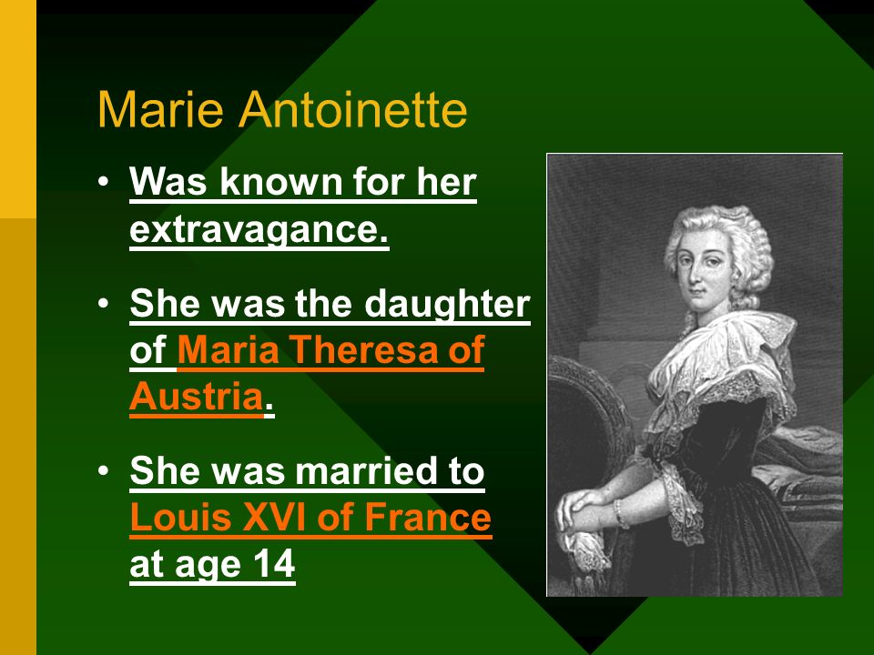 Marie Antoinette Was known for her extravagance.