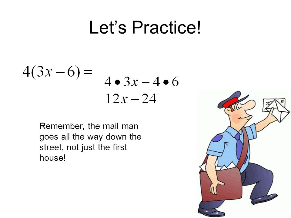Let's Practice! Remember, the mail man goes all the way down the street, not just the first house!