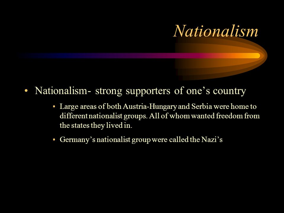 Nationalism Nationalism- strong supporters of one's country