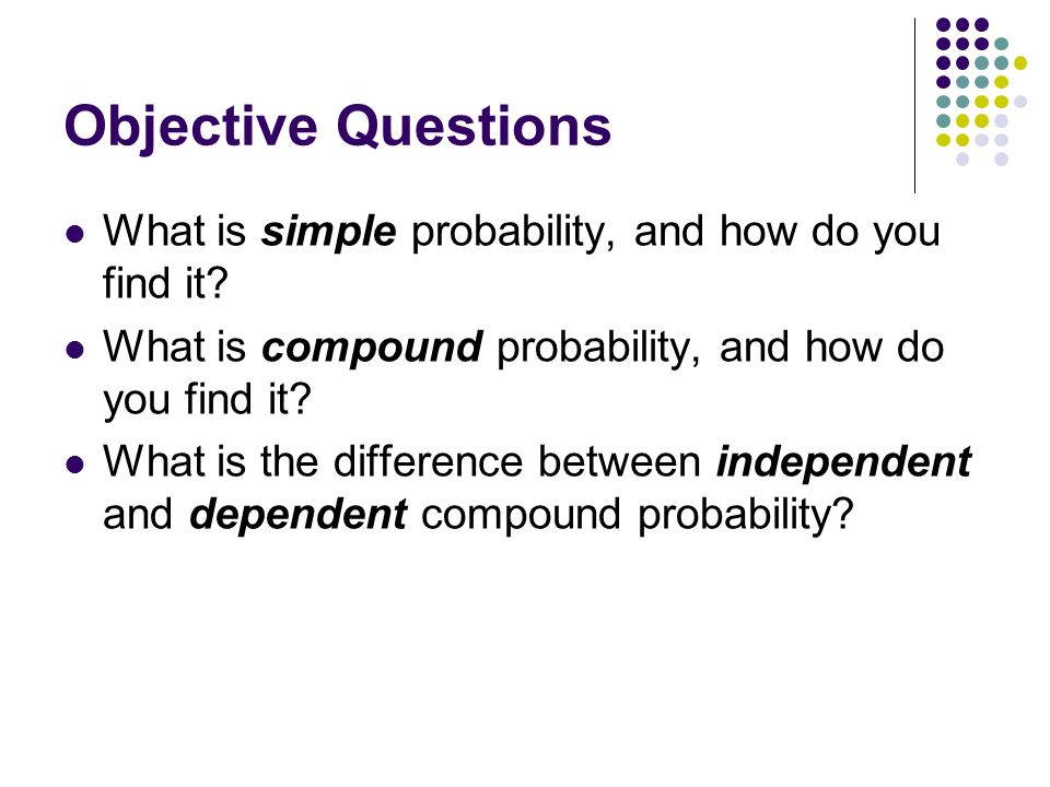 Objective Questions What is simple probability, and how do you find it What is compound probability, and how do you find it