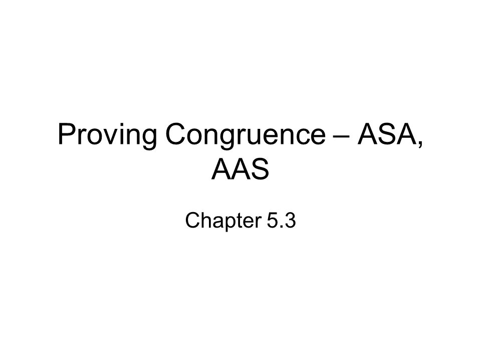 Proving Congruence – ASA, AAS