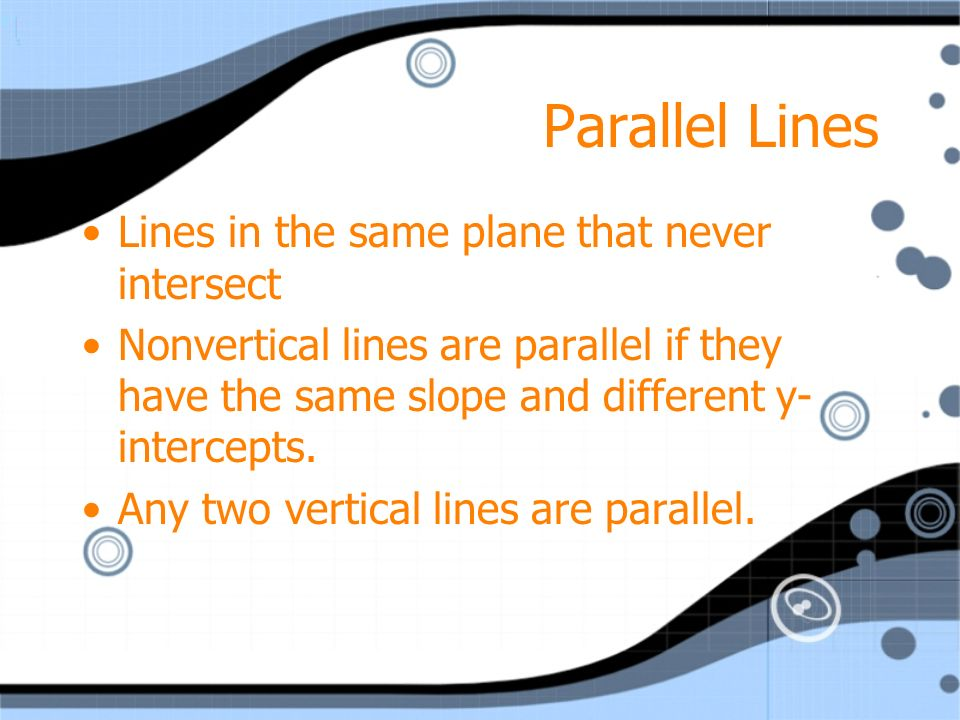 Parallel Lines Lines in the same plane that never intersect
