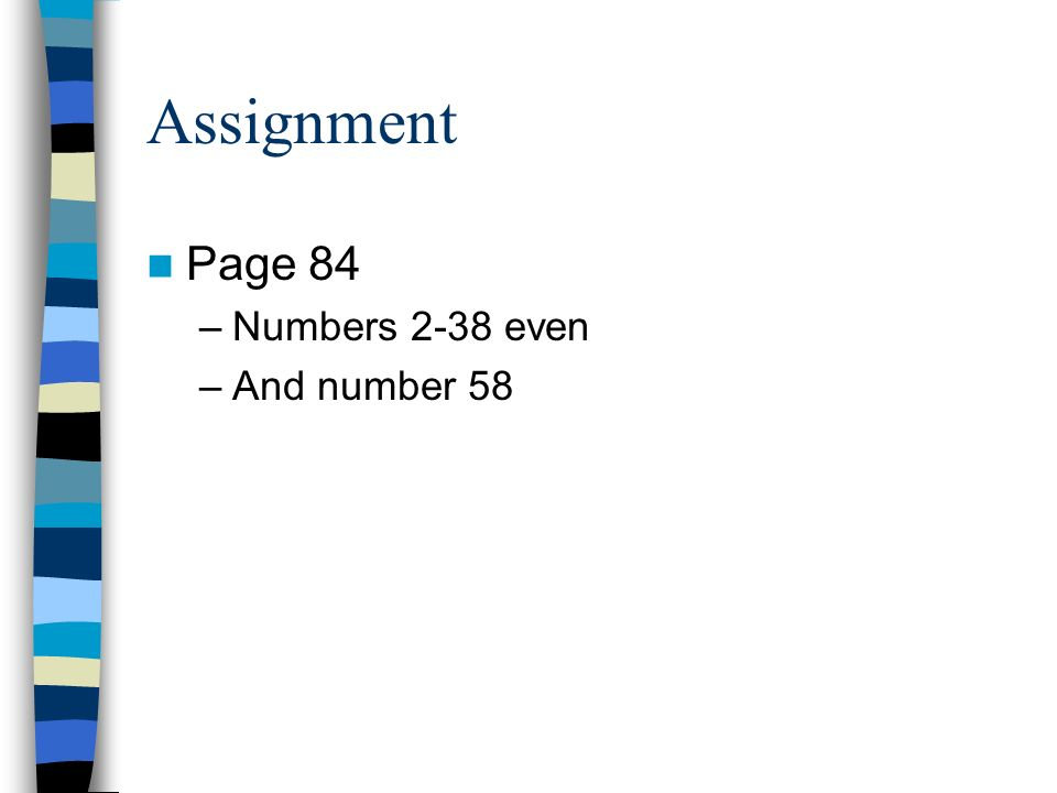 Assignment Page 84 Numbers 2-38 even And number 58