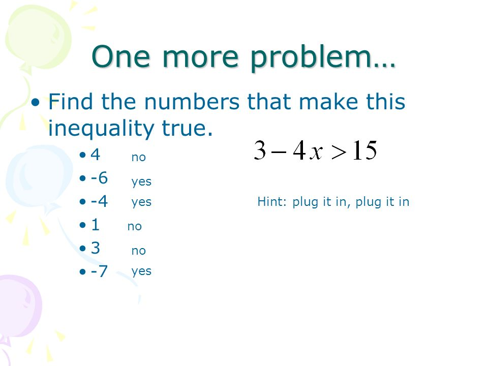 One more problem… Find the numbers that make this inequality true. 4