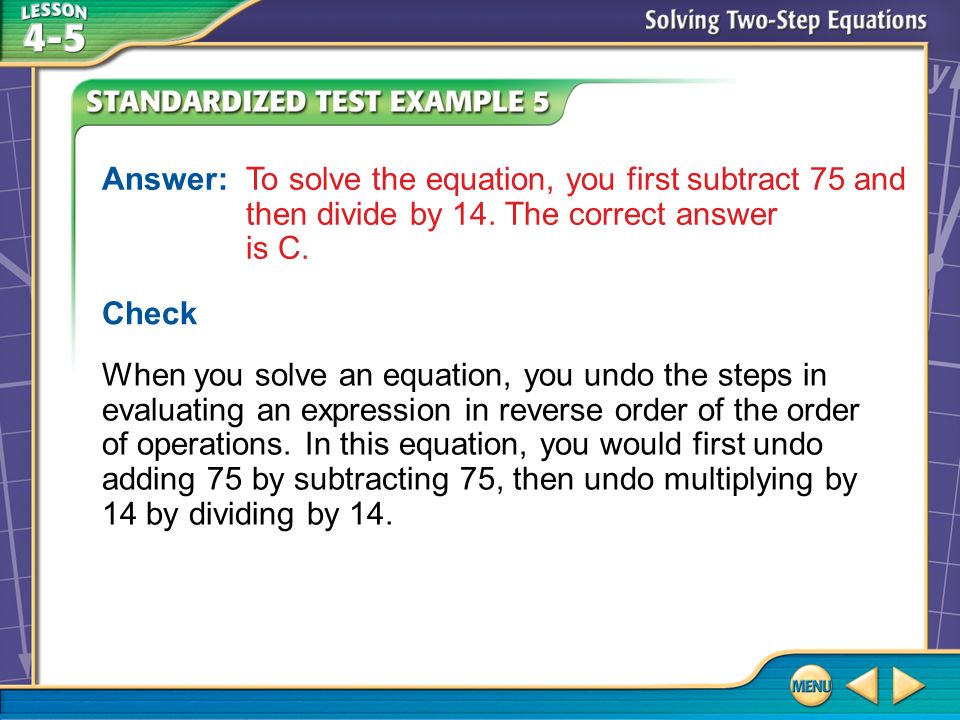 Answer: To solve the equation, you first subtract 75 and then divide by 14. The correct answer is C.