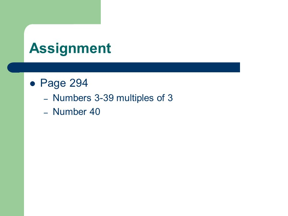 Assignment Page 294 Numbers 3-39 multiples of 3 Number 40