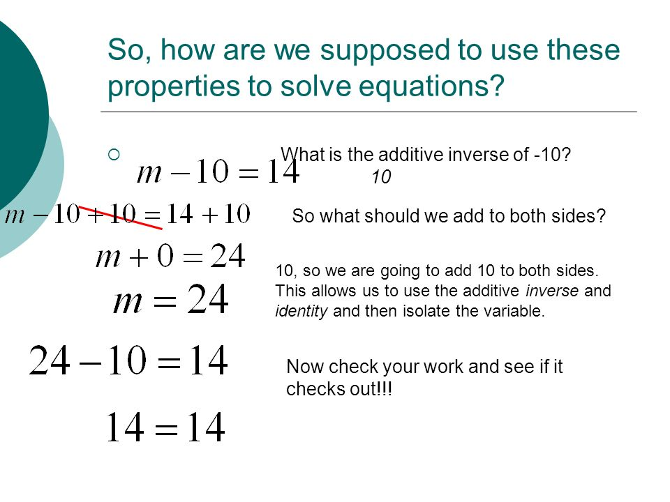 So, how are we supposed to use these properties to solve equations