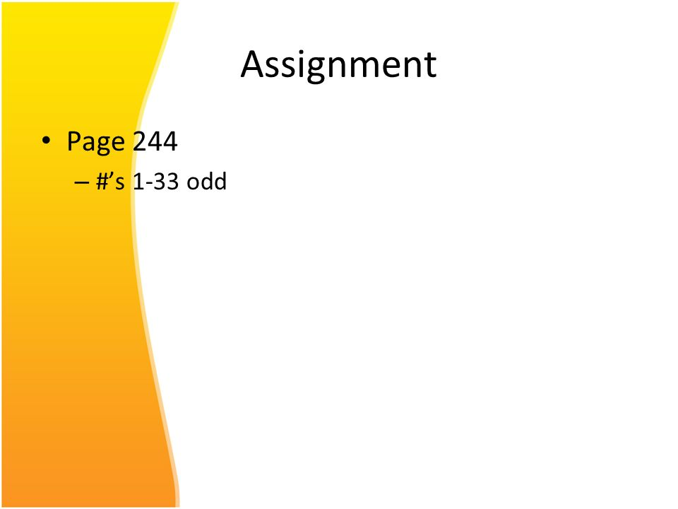 Assignment Page 244 #'s 1-33 odd