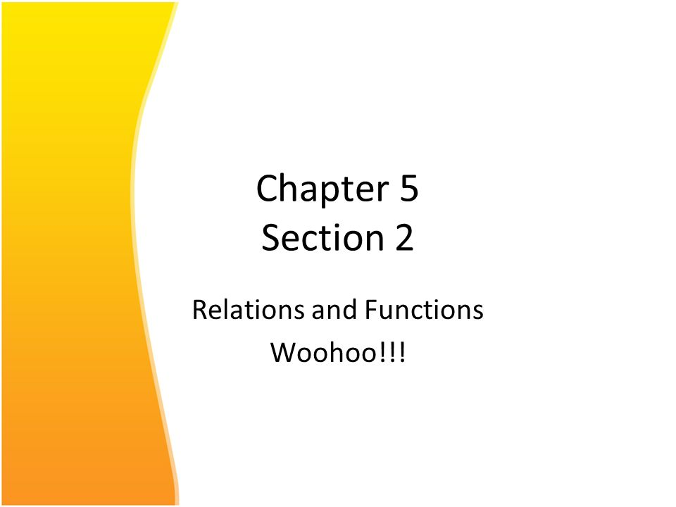 Relations and Functions Woohoo!!!