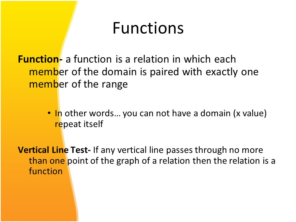 Functions Function- a function is a relation in which each member of the domain is paired with exactly one member of the range.