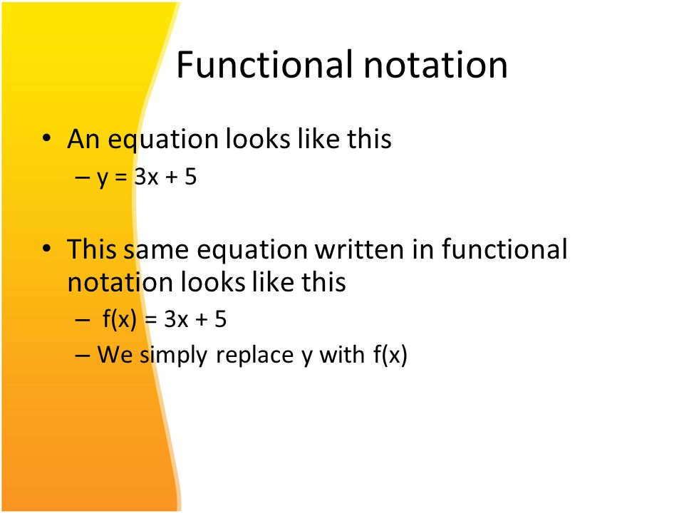 Functional notation An equation looks like this