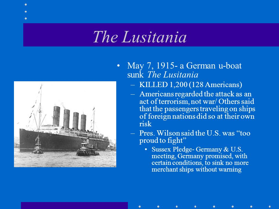 The Lusitania May 7, 1915- a German u-boat sunk The Lusitania