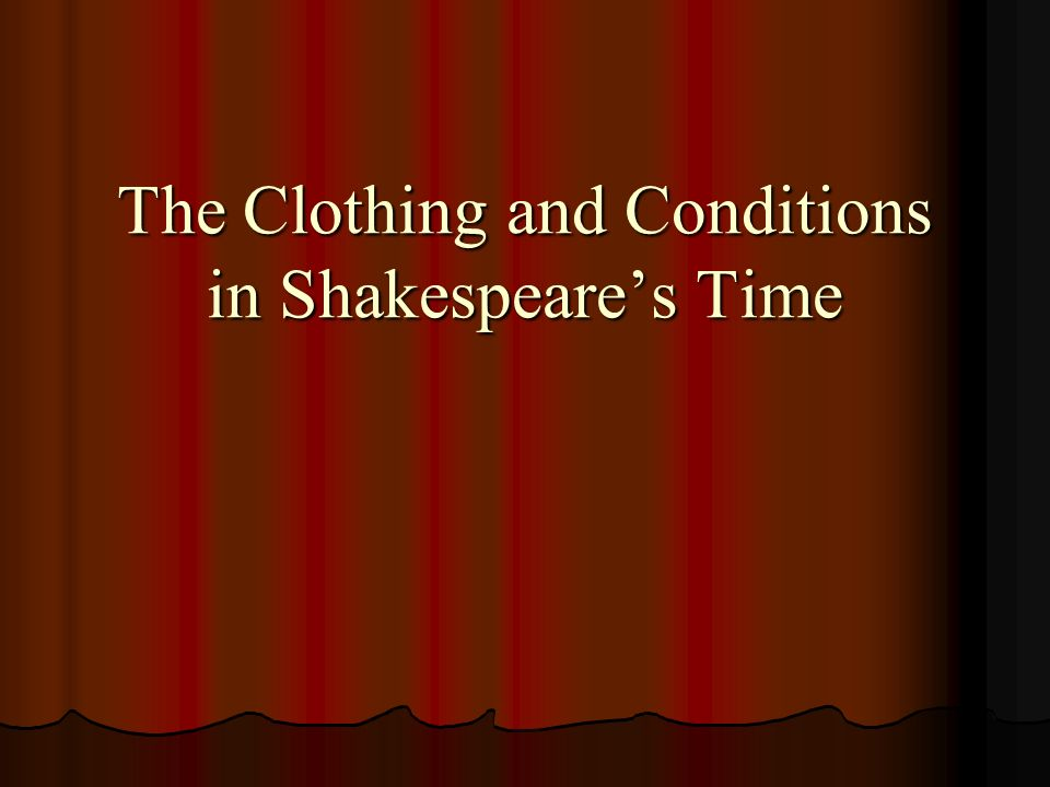The Clothing and Conditions in Shakespeare's Time