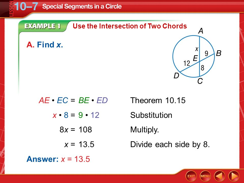 A. Find x. AE • EC = BE • ED Theorem 10.15 x • 8 = 9 • 12 Substitution