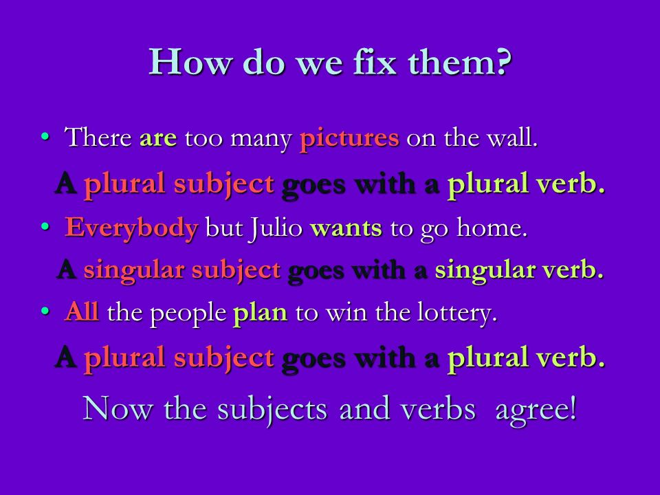 How do we fix them Now the subjects and verbs agree!