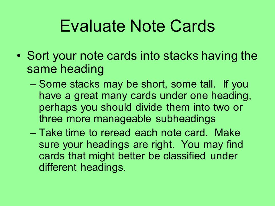 Evaluate Note Cards Sort your note cards into stacks having the same heading.
