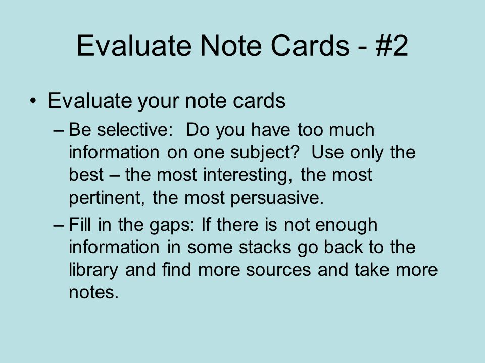 Evaluate Note Cards - #2 Evaluate your note cards