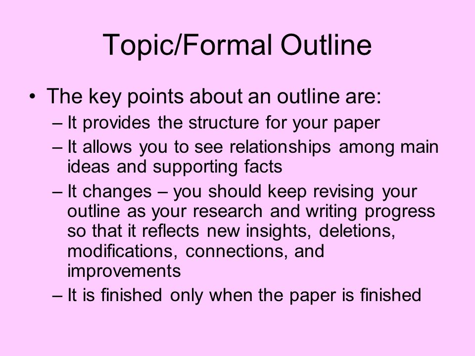 Topic/Formal Outline The key points about an outline are: