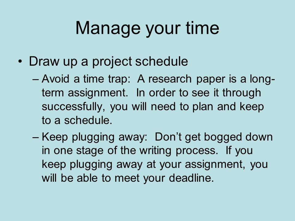 Manage your time Draw up a project schedule