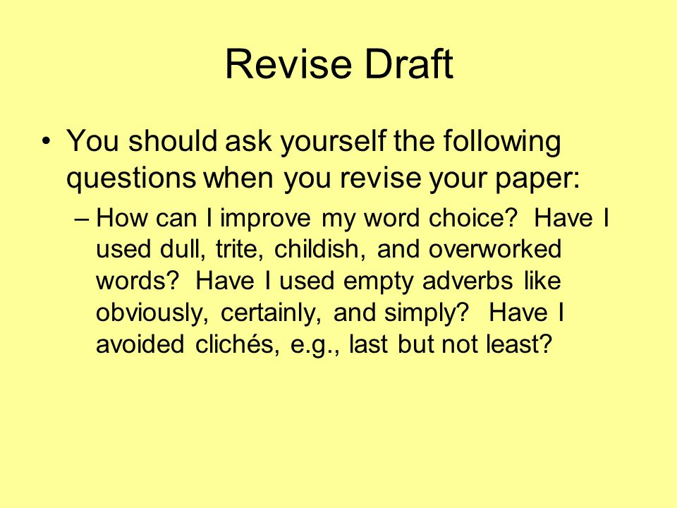 Revise Draft You should ask yourself the following questions when you revise your paper: