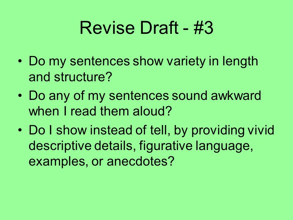 Revise Draft - #3 Do my sentences show variety in length and structure Do any of my sentences sound awkward when I read them aloud