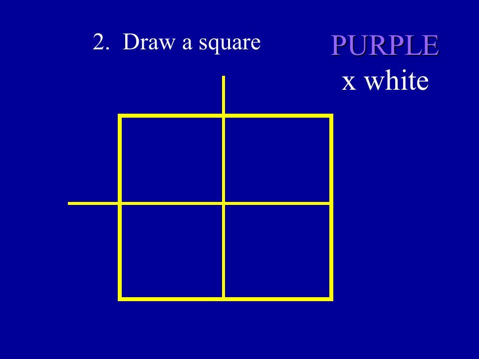 2. Draw a square PURPLE x white