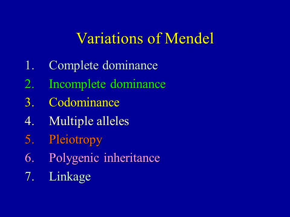 Variations of Mendel Complete dominance Incomplete dominance