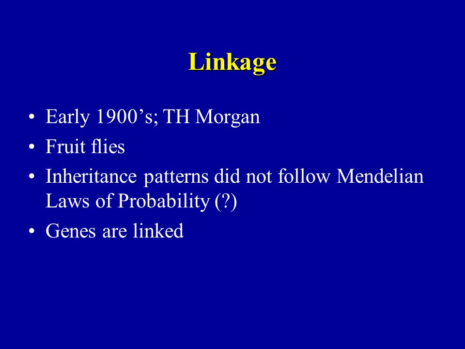 Linkage Early 1900's; TH Morgan Fruit flies