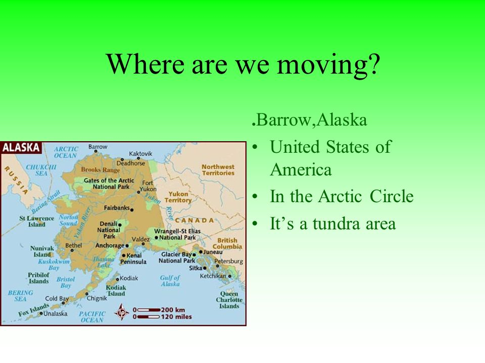 Where are we moving .Barrow,Alaska United States of America