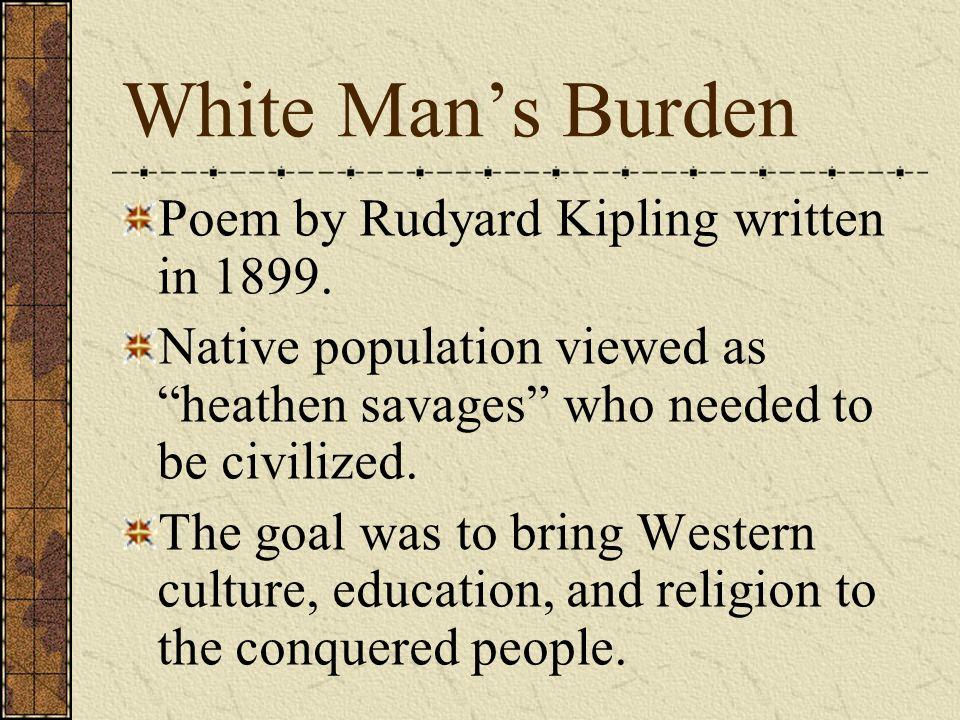 White Man's Burden Poem by Rudyard Kipling written in 1899.