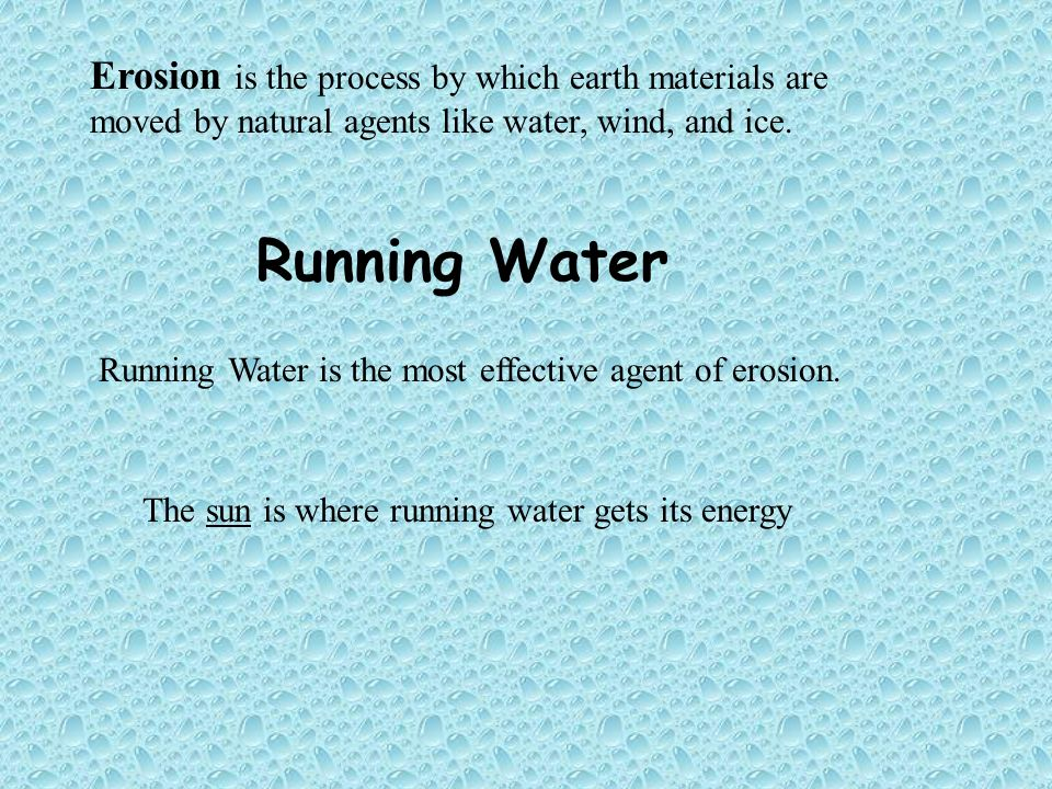 Erosion is the process by which earth materials are moved by natural agents like water, wind, and ice.