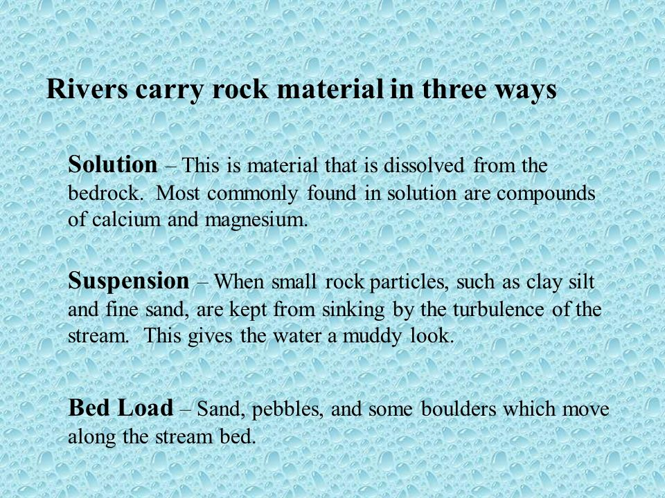 Rivers carry rock material in three ways