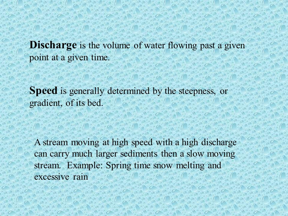 Discharge is the volume of water flowing past a given point at a given time.