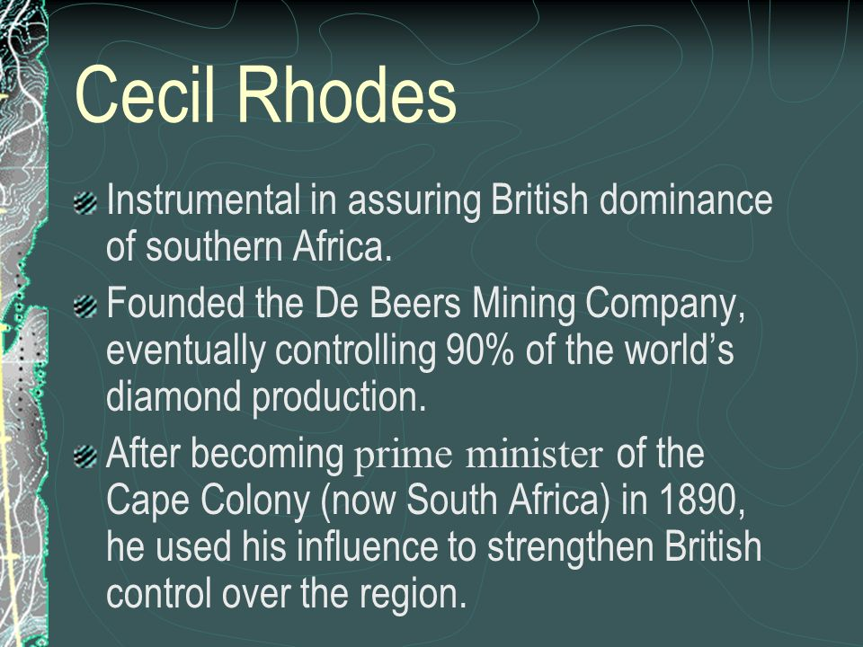 Cecil Rhodes Instrumental in assuring British dominance of southern Africa.