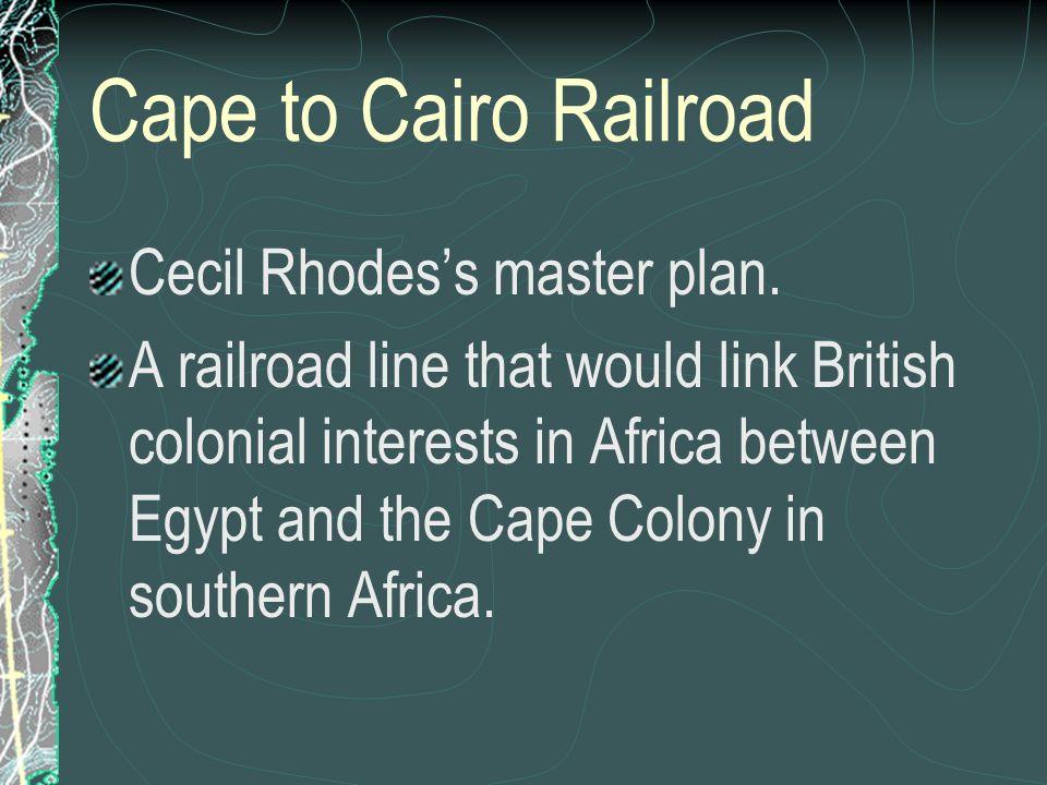 Cape to Cairo Railroad Cecil Rhodes's master plan.