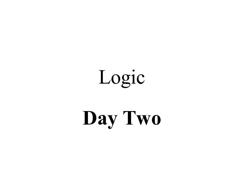 Logic Day Two