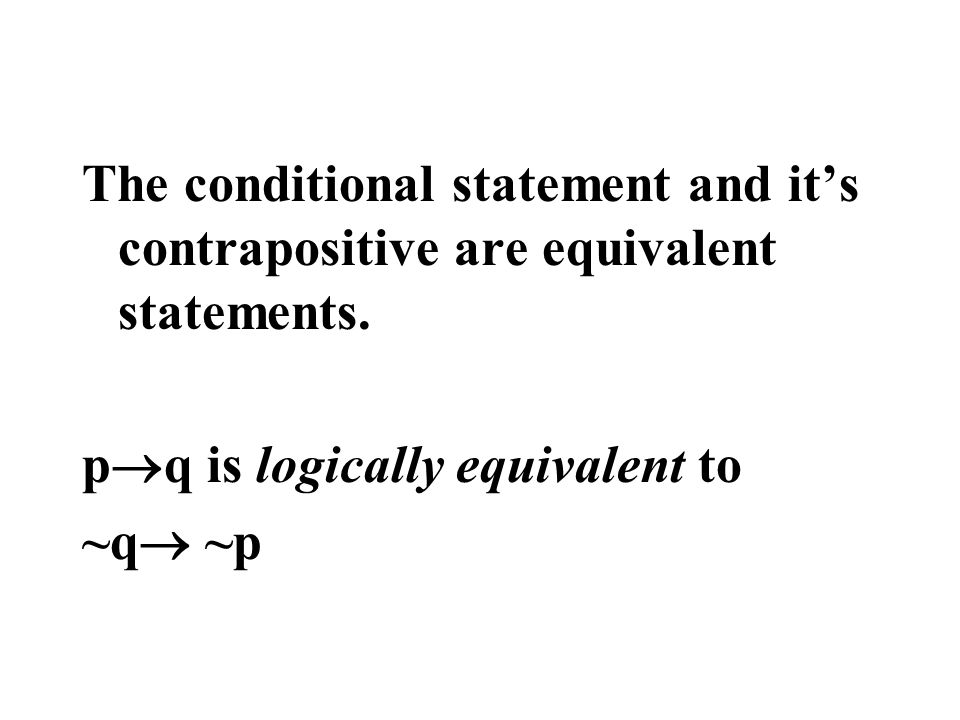 The conditional statement and it's contrapositive are equivalent statements.