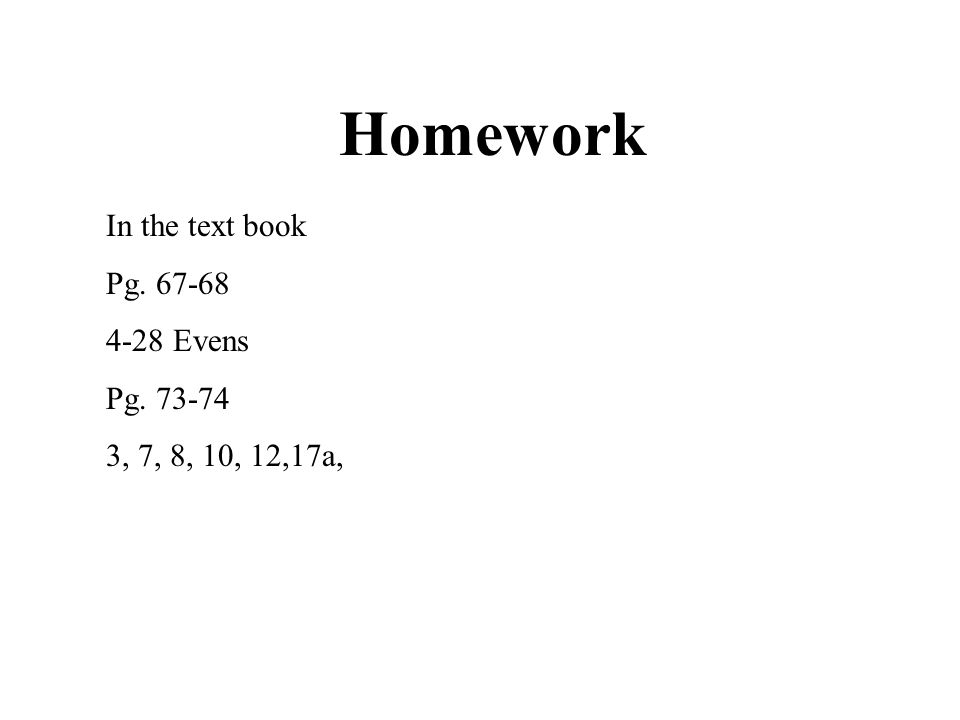 Homework In the text book Pg. 67-68 4-28 Evens Pg. 73-74