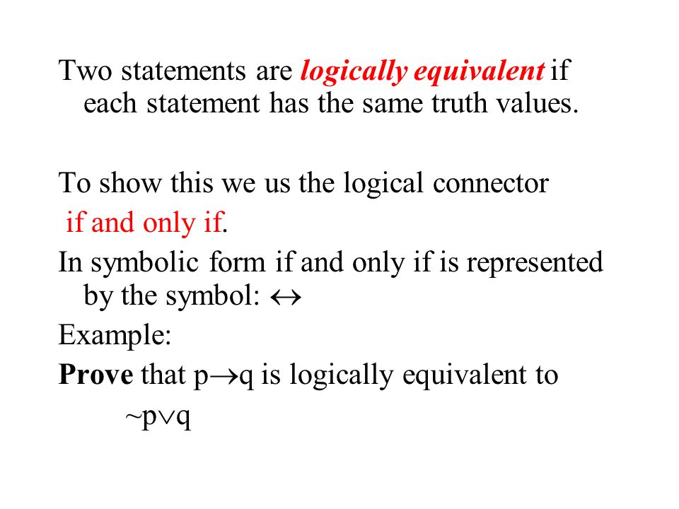 Two statements are logically equivalent if each statement has the same truth values.