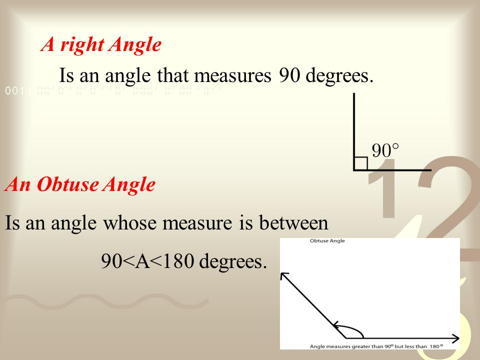 A right Angle Is an angle that measures 90 degrees. An Obtuse Angle. Is an angle whose measure is between.