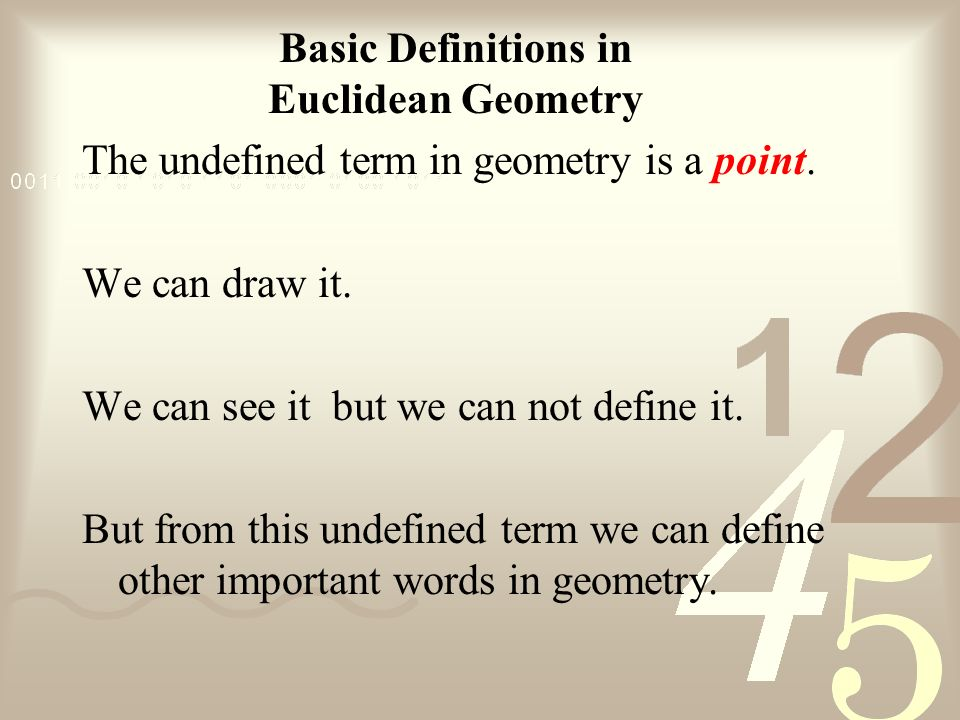 Basic Definitions in Euclidean Geometry. The undefined term in geometry is a point. We can draw it.