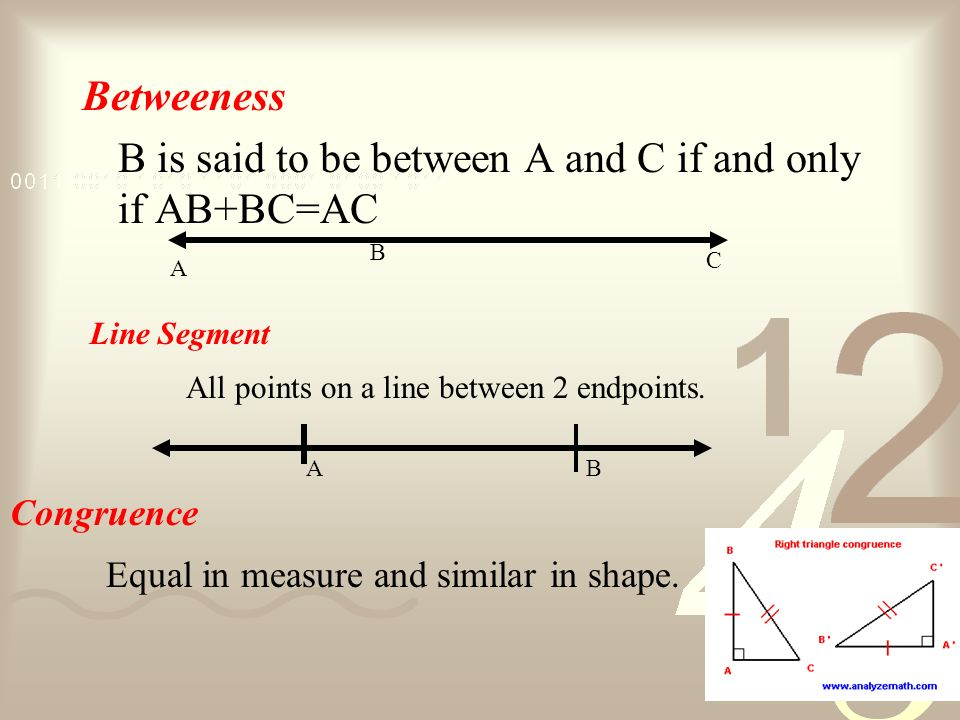 B is said to be between A and C if and only if AB+BC=AC