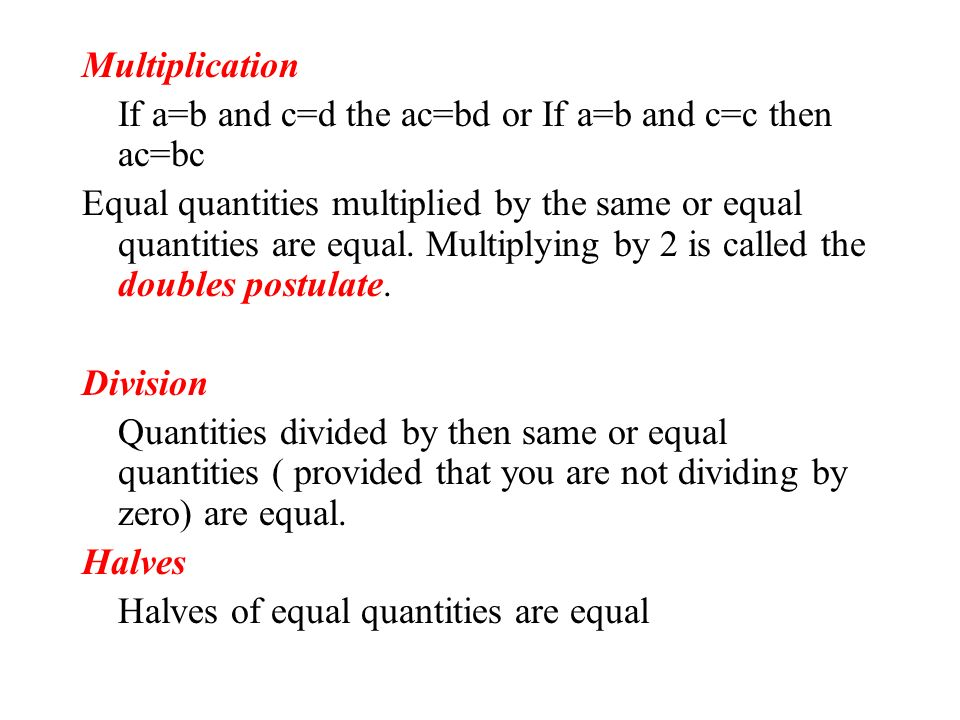 Multiplication If a=b and c=d the ac=bd or If a=b and c=c then ac=bc.