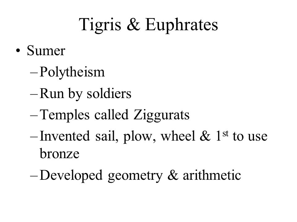 Tigris & Euphrates Sumer Polytheism Run by soldiers