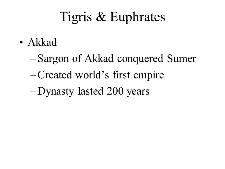 Tigris & Euphrates Akkad Sargon of Akkad conquered Sumer