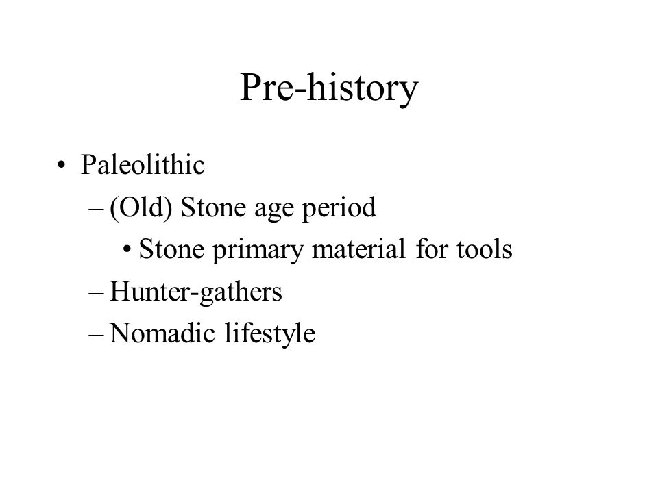 Pre-history Paleolithic (Old) Stone age period