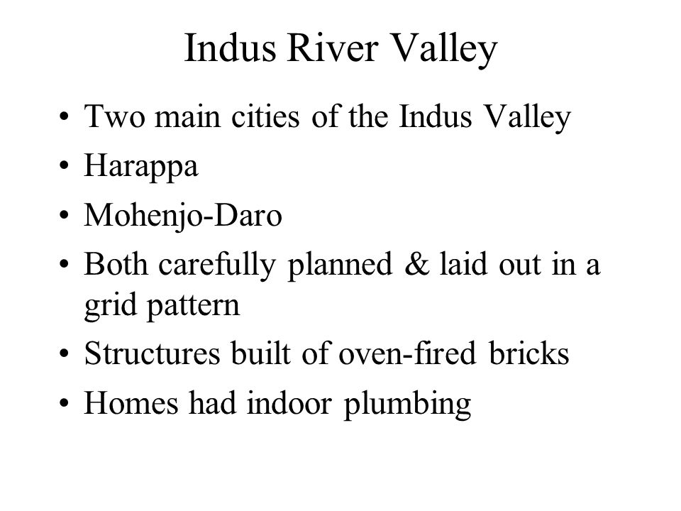 Indus River Valley Two main cities of the Indus Valley Harappa