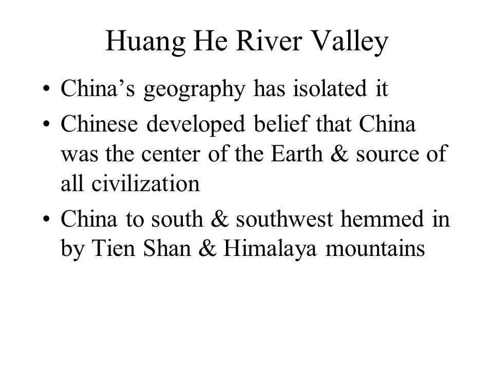Huang He River Valley China's geography has isolated it